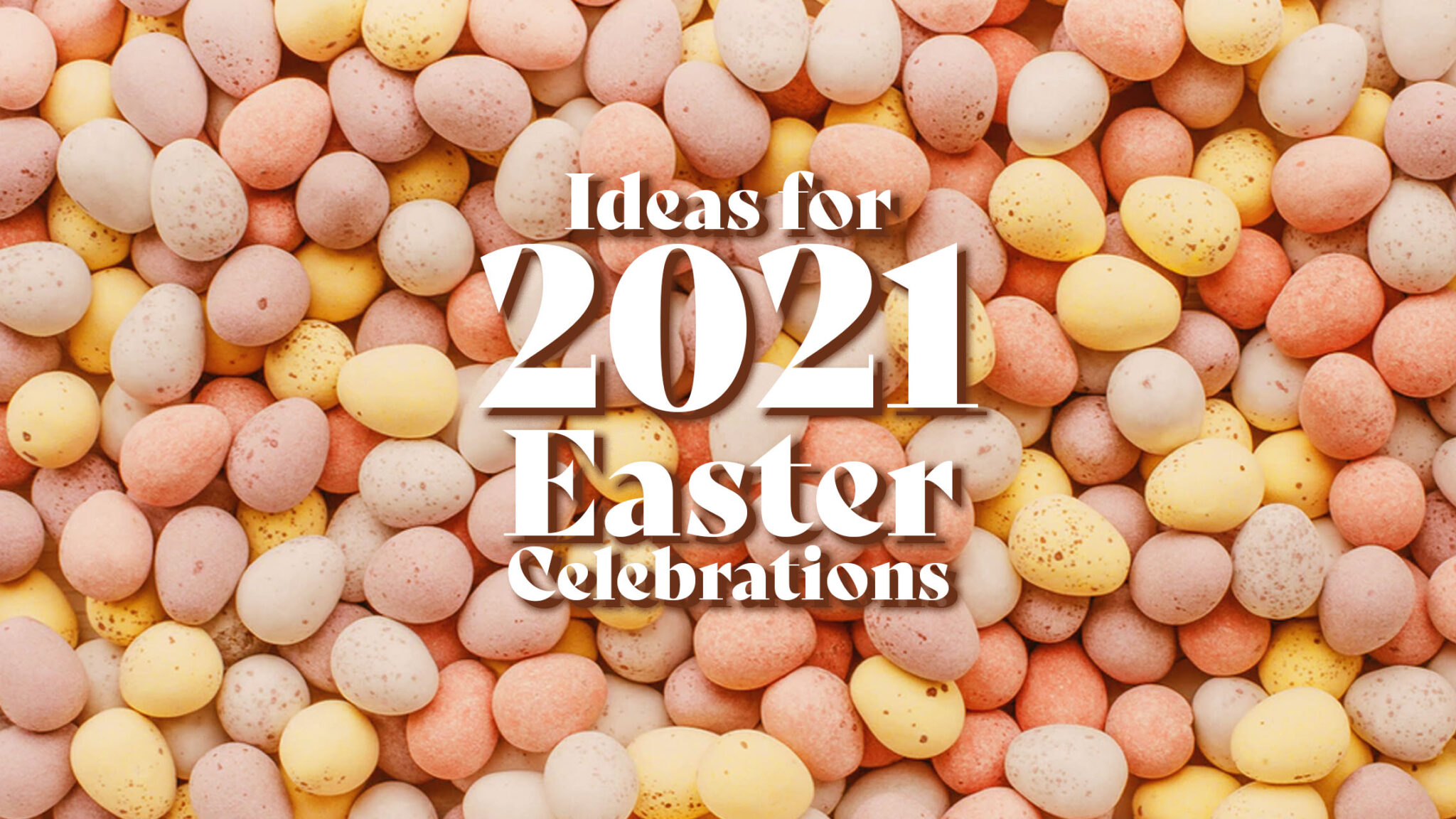 Ideas for 2021 Easter Celebrations